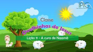 EBD Infância • Classe Ovelhinhas de Jesus • A cura de Naamã
