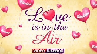 Love Is in The Air - Romantic Collection   Love Video Songs   Back To Back