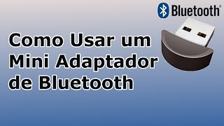 Como usar um mimi adaptador de Bluetooth
