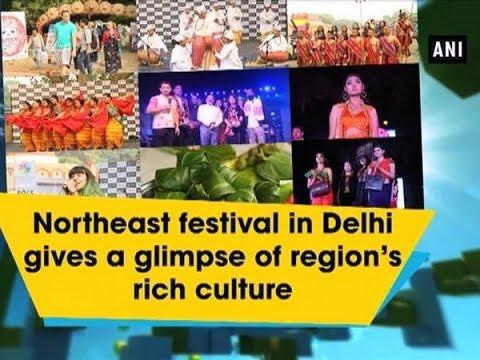 Northeast festival in Delhi gives a glimpse of region's rich culture - ANI News