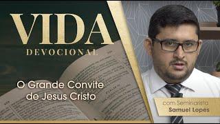 O Grande Convite de Jesus Cristo | Vida Devocional | Sem. Samuel Lopes | IPP TV