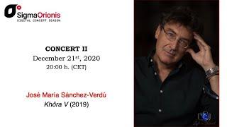 #SIGMAORIONIS Digital Concert Season 2020/21- concert II: #JoséM.Sánchez-Verdu concert/interview/tip
