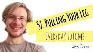 Learn English - Everyday Idioms #57. Pulling Your Leg