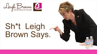 Sh*t Leigh Brown Says
