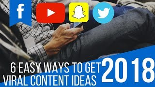 6 Easy Ways To Get Viral Content Ideas For Any Business In 2018