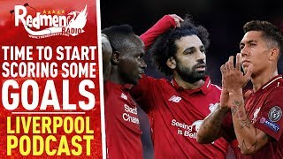 TIME TO START SCORING SOME GOALS | LIVERPOOL FC PODCAST