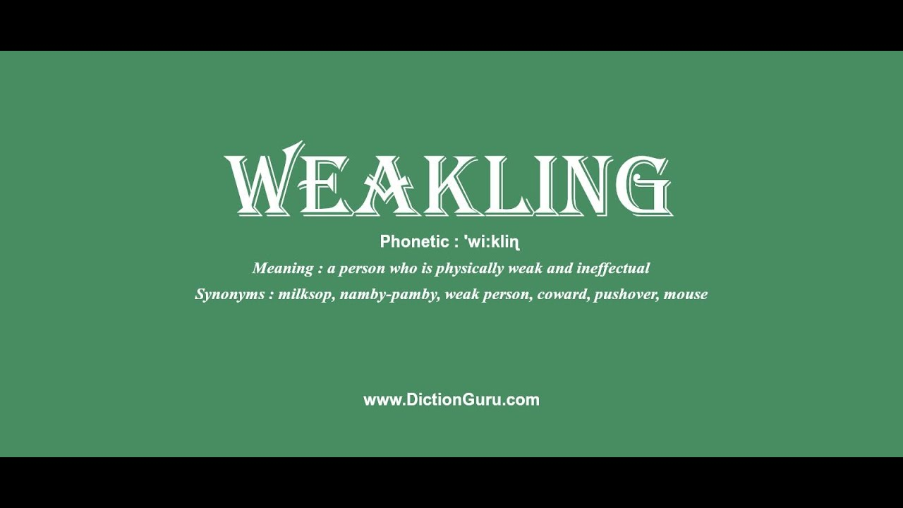 weakling: Pronounce weakling with Phonetic, Synonyms and Examples