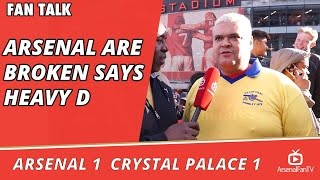 Arsenal are Broken says Heavy D | Arsenal v Crystal Palace 1 -1