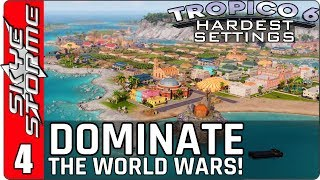 Tropico 6 Hardest Settings ◀ HOW TO DOMINATE THE WORLD WARS! ▶ Ep 4