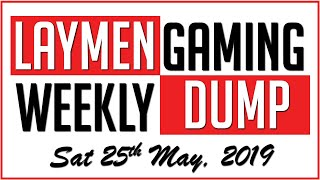 Laymen Gaming Weekly News Dump - Sat 25th May, 2019