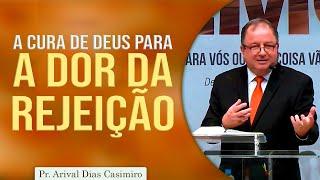 A cura de Deus para a dor da rejeição | Pr Arival Dias Casimiro