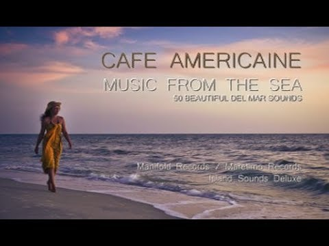 Cafe Americaine - music from the sea (Full Album) HD, 4+ Hours, Del Mar Sounds
