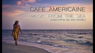 Cafe Americaine - music from the sea (Full Album) continuous mix DJ Maretimo, 4+ Hours, Del Mar