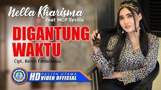 Download lagu Nella Kharisma Ft MCP Sysilia DIGANTUNG WAKTU MP3