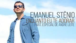 Enquanto eu te adorar - Emanuel Stênio feat André Leite (CD Livre no Espírito)