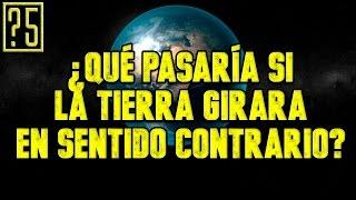 ¿Qué pasaría si la Tierra girara en sentido contrario?