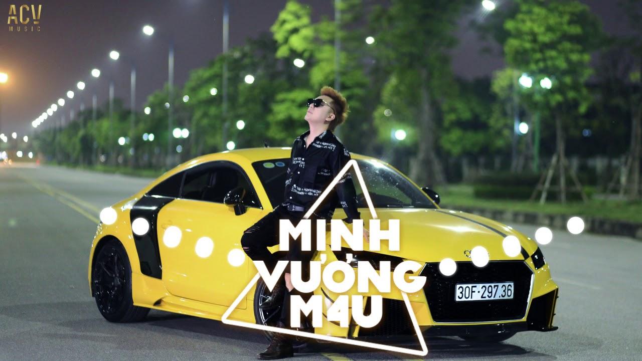 Minh Vương M4U Remix 2019 - LK Nhạc Trẻ Remix Hay Nhất Của Minh Vương M4U