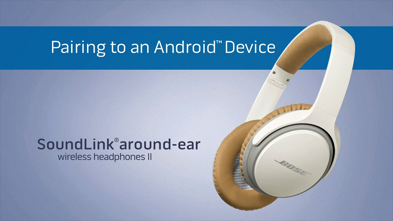 85cb1bbfac2 Bose SoundLink Around Ear Headphones II - Pairing with Android Devices. Bose  Product Support