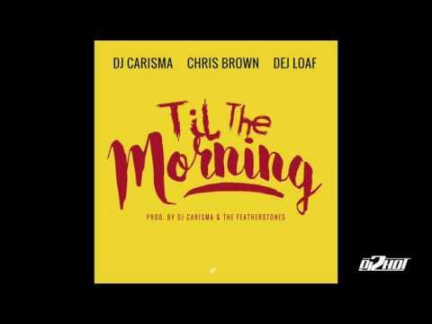 DJ Carisma ft. Chris Brown & DeJ Loaf - Til The Morning (2HOT Promo)