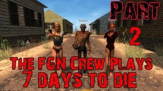 The FGN Crew Plays 7 Days to Die Part 2 - Airdrop Frenzy (PC)