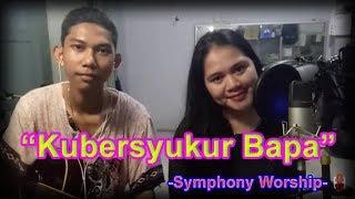Kubersyukur bapa - symphony worship (sanggamhannacover)