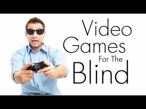Video Games For The Blind!  - The Blind Life