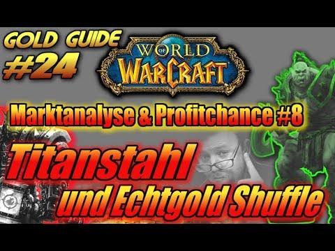 WoW Gold Guide #24 - Marktanalyse & Profitchance #8: Titanstahl und Echtgold Shuffle