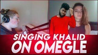 SINGING KHALID ON OMEGLE - (OMEGLE SINGING REACTIONS) #35