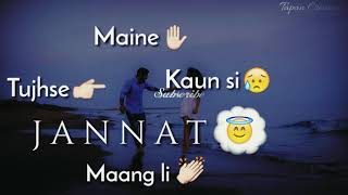 Maine Konsi Tujhse Jannat Mangli || Whatsapp Status || Tapan Creative 💗