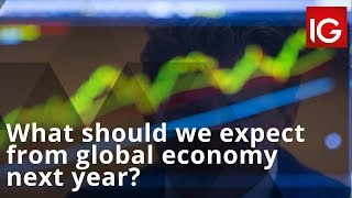 What should we expect from global economy next year? | Outlook 2019