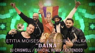 Letitia Moisescu &amp Sensibil Balkan &quotDAINA&quot OFFICIAL REMIX DJ CRISWELL EXTEND ...