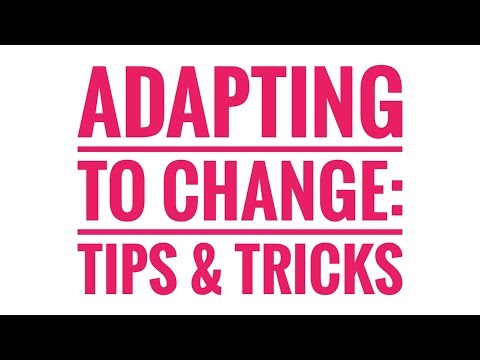 ADAPTING TO CHANGE  MY TOP TIPS