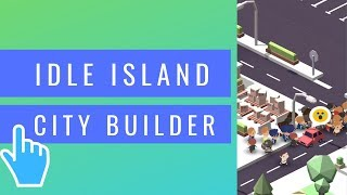Idle Island - City Builder Tips, Cheats, Vidoes and