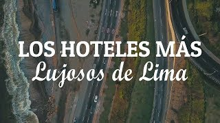 Los Hoteles mas Lujosos de Lima