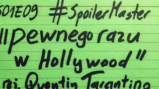 "#SpoilerMaster S01E09 ""Pewnego razu w Hollywood"" [RECENZJA]"