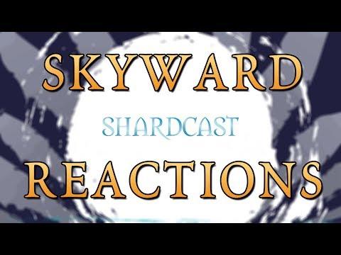 Shardcast: Skyward Reactions (ON VIDEO!)