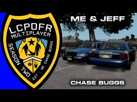 LCPDFR MP Season 2 Ep. 27 : Me and Jeff Chase Buggs