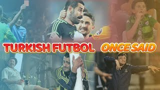 Turkish Futbol - Once Said