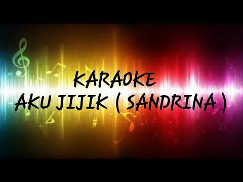 AKU JIJIK - SANDRINA ( KARAOKE + LIRIK )