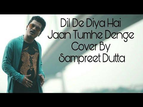 Dil De diya hai jaan Tumhe denge    cover by Sampreet dutta    masti    sad song    Hindi song