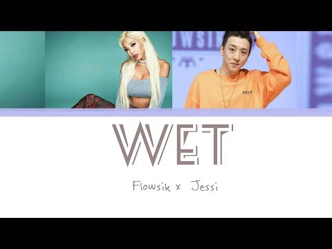 Flowsik(플로우식) x Jessi(제시)  - Wet(젖어'S) Lyrics [Han|Rom|Eng]