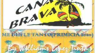 CAÑA BRAVA -  ME DUELE TANTO(PRIMICIA AGOSTO 2010)