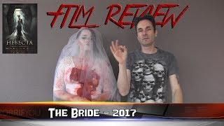 The Bride 2017 Spoiler Review @horrifyou