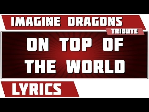 On Top Of The World - Imagine Dragons Tribute - Lyrics