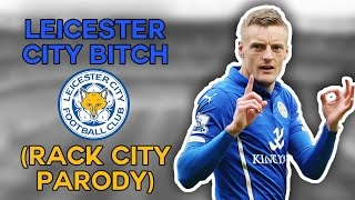 LEICESTER CITY B*TCH - Rack City Parody OFFICIAL
