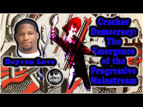 Cracker Democracy: The Emergence of the Progressive Mainstream w Dayvon Love