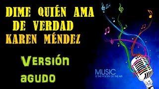 Dime quién ama de verdad - Karen Méndez - Karaoke (medio Tono más AGUDO)