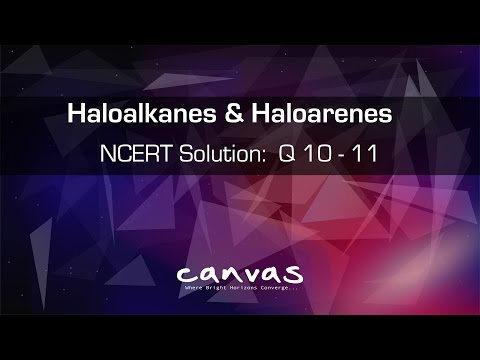 Class 12th | Organic - Haloalkanes & Haloarenes | NCERT Solutions: Q 10 to 11