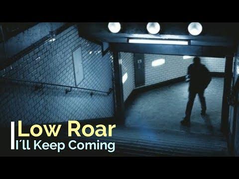 Low Roar - I'll keep Coming [Lyrics]