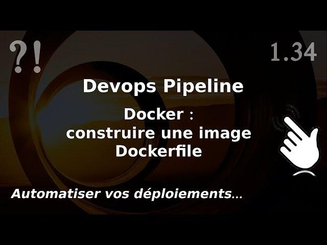 Pipeline Devops - 1.34. Docker BUILD : le dockerfile